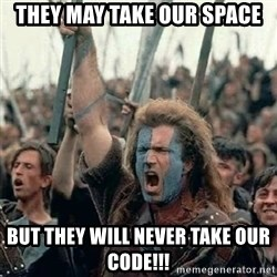 Brave Heart Freedom - They May take our space but they will never take our code!!!