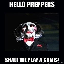saw jigsaw meme - Hello Preppers shall we play a game?