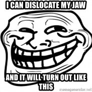 Troll Face in RUSSIA! - I can dislocate my jaw and it will turn out like this