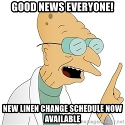 Good News Everyone - Good News everyone! New linen change schedule now AVAILABLE