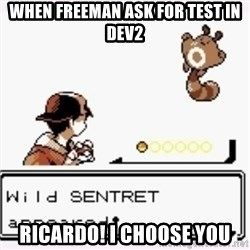 a wild pokemon appeared - when freeman ask for test in dev2 ricardo! I choose you