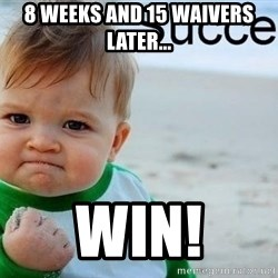 success baby - 8 weeks and 15 Waivers Later... Win!