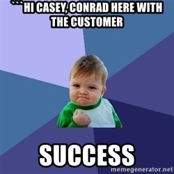 Success Kid - ```Hi Casey, Conrad here with the Customer  Success