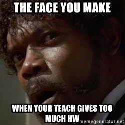 Angry Samuel L Jackson - The face you make When your teach gives too much Hw
