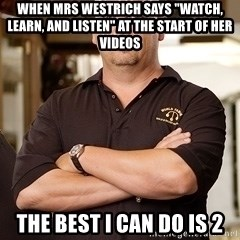 """Pawn Stars Rick - When mrs westrich says """"watch, learn, and listen"""" at the start of her videos the best i can do is 2"""