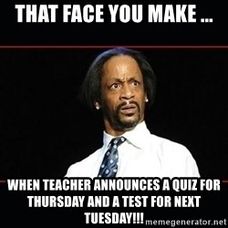 katt williams shocked - That Face You MAke ... when Teacher announces a quiz for Thursday and a TEST for NEXT Tuesday!!!