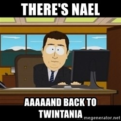 and they're gone - There's Nael Aaaaand back to Twintania