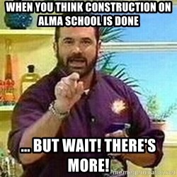 Badass Billy Mays - When you think construction on alma school is done ... but wait! There's more!