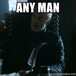 Tywin Lannister - any man