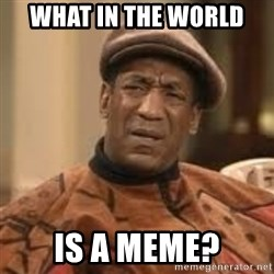 Confused Bill Cosby  - what in the world  is a meme?