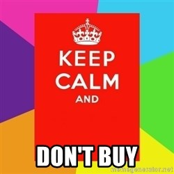 Keep calm and - Don't Buy