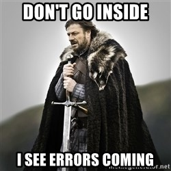 Game of Thrones - Don't go inside I See errors coming