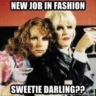 Absolutely Fabulous - New Job in fashion Sweetie darling??