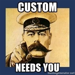 your country needs you - CUSTOM NEEDS YOU