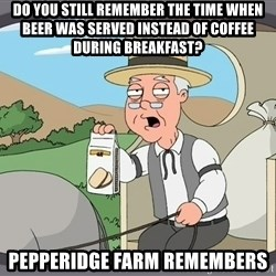 Pepperidge Farm Remembers Meme - do you still remember the time when beer was served instead of coffee during breakfast? Pepperidge farm remembers