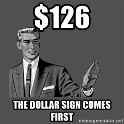 Grammar Guy - $126 the dollar sign comes first