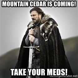 Game of Thrones - Mountain Cedar is coming! Take your meds!