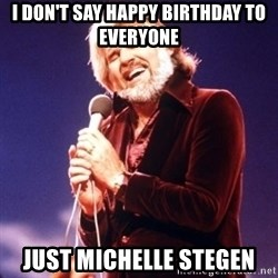 Kenny Rogers - I Don't Say Happy Birthday to everyone Just Michelle Stegen