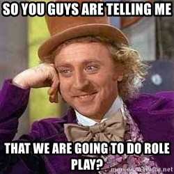 Charlie meme - So you guys are telling me that we are going to do role play?