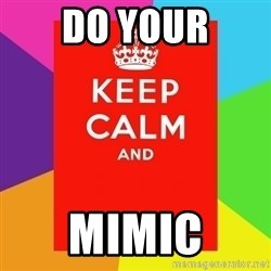 Keep calm and - Do Your Mimic
