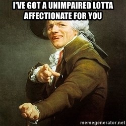 Ducreux - I've got a unimpaired lotta affectionate for you