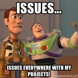 ORIGINAL TOY STORY - Issues... Issues everywhere with my projects!