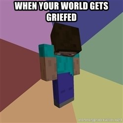 Depressed Minecraft Guy - when your world gets griefed
