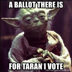 Advice Yoda - A ballot there is for taran i vote