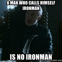 Tywin Lannister - A man who calls himself ironman is no ironman