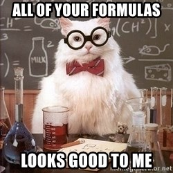 Chemistry Cat - aLL OF YOUR FORMULAS  LOOKS GOOD TO ME