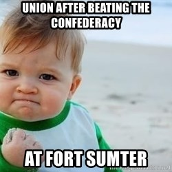 fist pump baby - union after beating the confederacy at fort sumter
