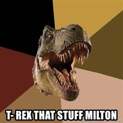 Raging T-rex - T- REX THAT STUFF MILTON