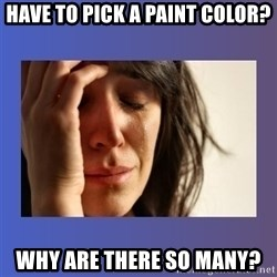 woman crying - Have to pick a paint color? Why are there so many?