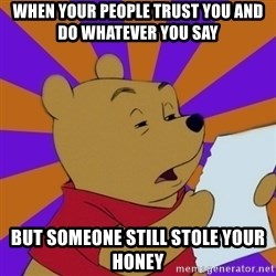 Skeptical Pooh - When your people trust you and do whatever you say but someone still stole your honey