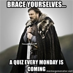 Game of Thrones - Brace Yourselves... a quiz every monday is coming
