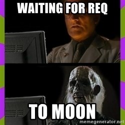 ill just wait here - waiting for req to moon