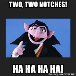 The Count from Sesame Street - TWO, TWO NOTCHES! HA HA HA HA!