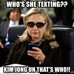 Hillary Clinton Texting - Who's she texting?? Kim Jong Un that's who!!