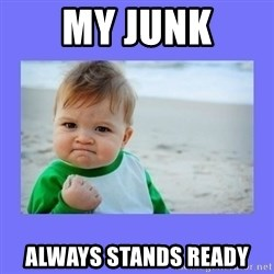 Baby fist - My junk Always stands ready