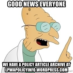 Good News Everyone - GOOD NEWS EVERYONE WE HAVE A POLICY ARTICLE ARCHIVE AT LPWAPOLICYINFO.WORDPRESS.COM