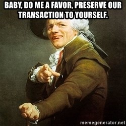 Ducreux - Baby, do me a favor, preserve our transaction to yourself.