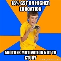 Annoying Gamer Kid - 18% GST on higher education another motivation not to study