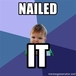 Success Kid - nailed it