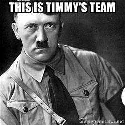 Hitler - This is timmy's team