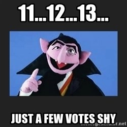 The Count from Sesame Street - 11...12...13... Just a few votes shy