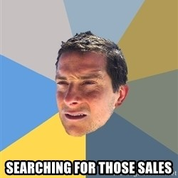 Bear Grylls - Searching for those sales