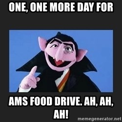The Count from Sesame Street - One, One More Day for Ams Food Drive. Ah, Ah, Ah!