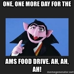 The Count from Sesame Street - One, One more day for the Ams Food Drive. Ah, ah, ah!