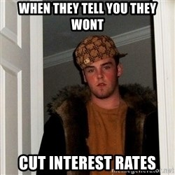 Scumbag Steve - When they tell you they wont cut INTEREST rates