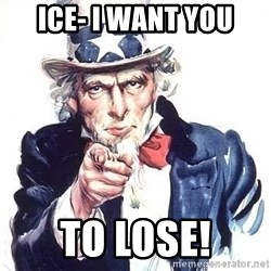 Uncle Sam - ICE- I want you To lose!